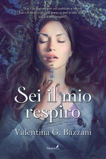 Sei il mio respiro di Valentina G. Bazzani – Intervista