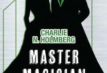 Master Magician di Charlie N. Holmberg – Anteprima