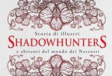 Storia di illustri Shadowhunters e abitanti del mondo dei Nascosti di Cassandra Clare