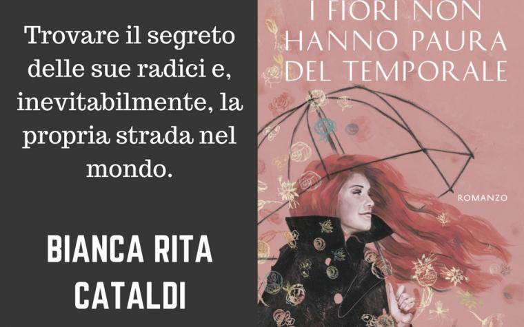 I fiori non hanno paura del temporale di Bianca Rita Cataldi – Anteprima